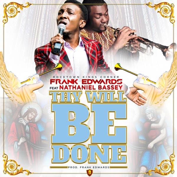 AUDIO: Frank Edwards – Thy Will be done (Feat. Nathaniel Bassey)