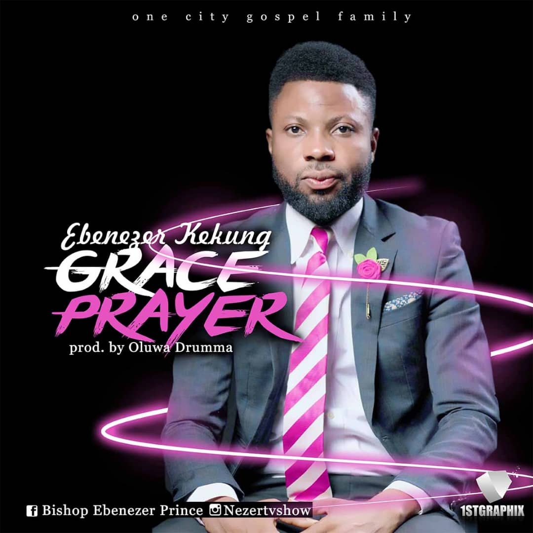 GRACE PRAYER- EBENEZER KEKUNG prod. by oluwadrumma