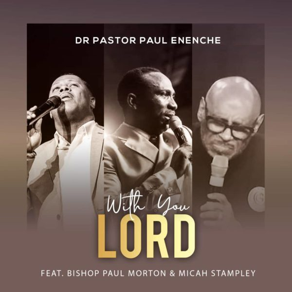 [Video] With You Lord – Dr Paul Enenche Ft. Bishop Paul Morton & Micah Stampley