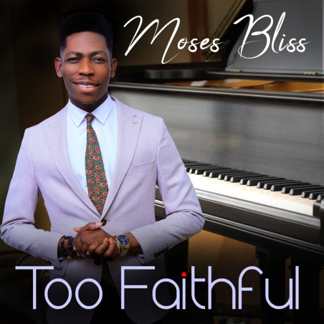 Lyrics: Moses Bliss – Too Faithful