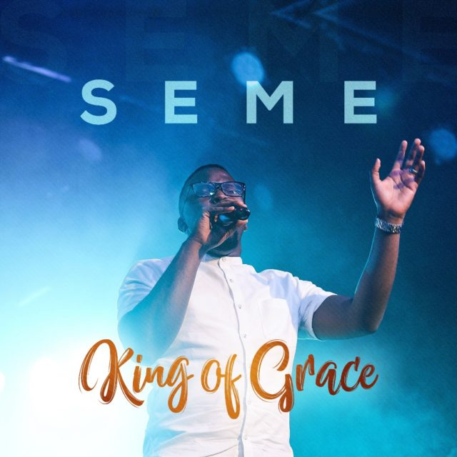 Music + Lyrics: Seme – King Of Grace