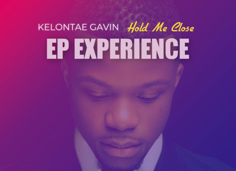 News: Kelontae Gavin – Hold Me Close: EP Experience