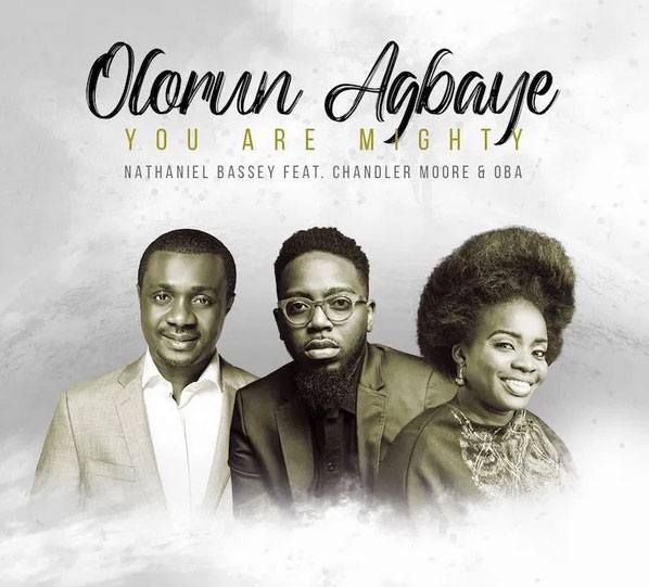Music: Nathaniel Bassey – Olorun Agbaye (You Are Mighty) Ft. Chandler Moore & Oba