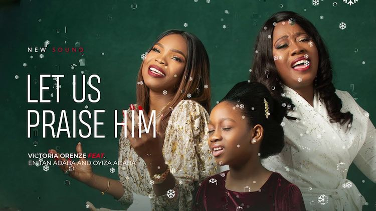 Lyric Video: Victoria Orenze ft. Enitan Adaba & Oyiza Adaba – Let Us Praise Him