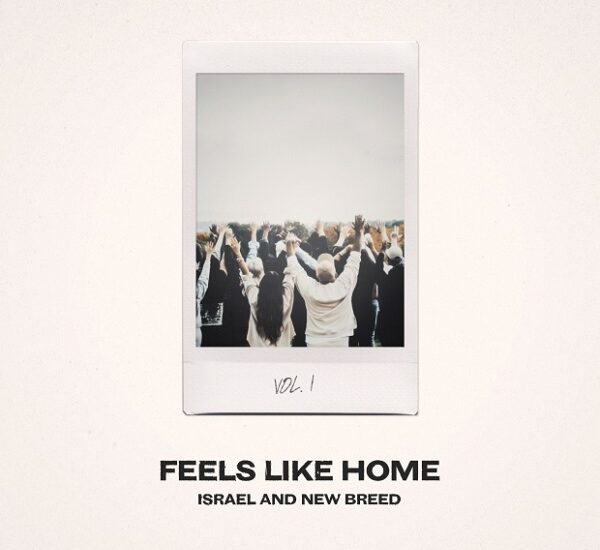 "News: Israel Houghton & New Breed To Release Live Album ""Feels Like Home"" February 26th, 2021"